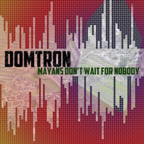 DOMTRON - Mayans Don't Wait For Nobody - New Leaf