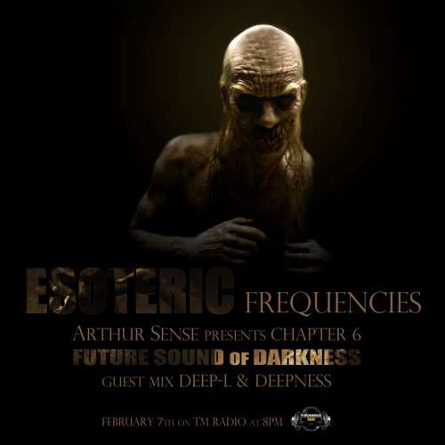 Arthur Sense - Esoteric Frequencies #006: Future Sound of Darkness! [07.02.2012] on tm-radio.com