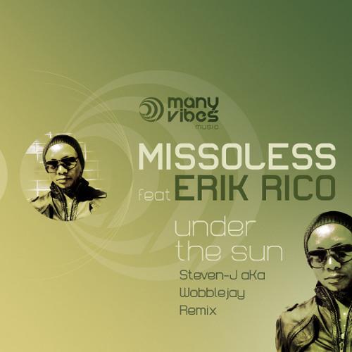 "Missoless ft Erik Rico - ""Under The Sun"" (STEVEN-J. aka WOBBLEJAY remix)"