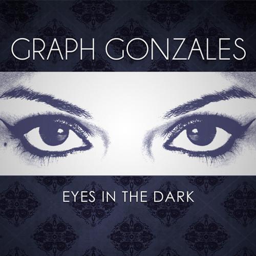 "Graph Gonzales ""Eyes In The Dark"" REMIXES Part 1"
