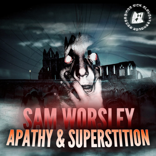 Sam Worsley - Apathy & Superstition (SICK SLAUGHTERHOUSE) PREVIEW