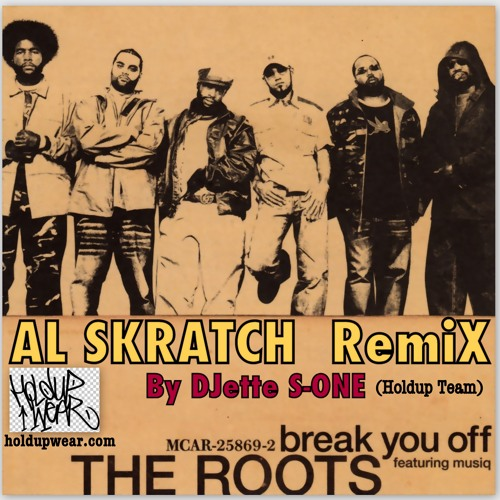 The Roots FT Musiq - Break You Off (Al Skratch Remix) By DJette S-ONE (HolduP Team)
