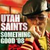 Utah Saints – Something Good '08 (High Contrast Remix)