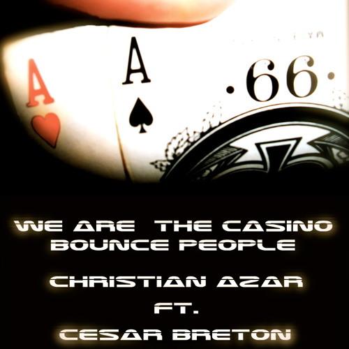 Christian Azar Ft. Cesar Breton - We Are The Casino Bounce People( ReMix )