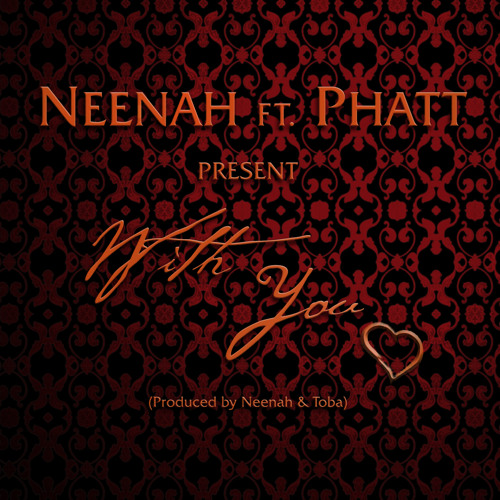 With You ft Phatt (Prod. by Neenah & Toba)