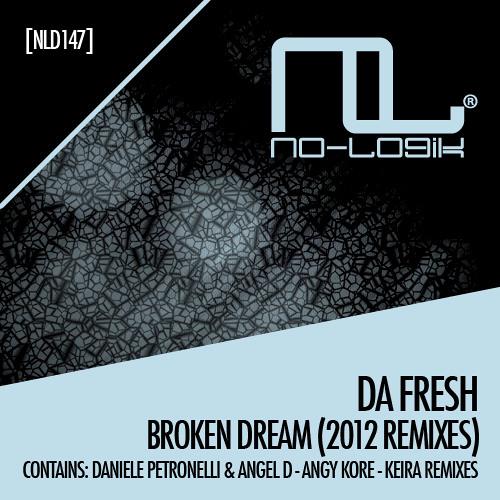 Da Fresh - Broken Dream (Daniele Petronelli And Angel D rmx) (No Logik Records)