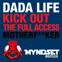 Dada Life vs. Michael Woods - Kick Out The Full Access Motherfucker (Myndset Bootleg)
