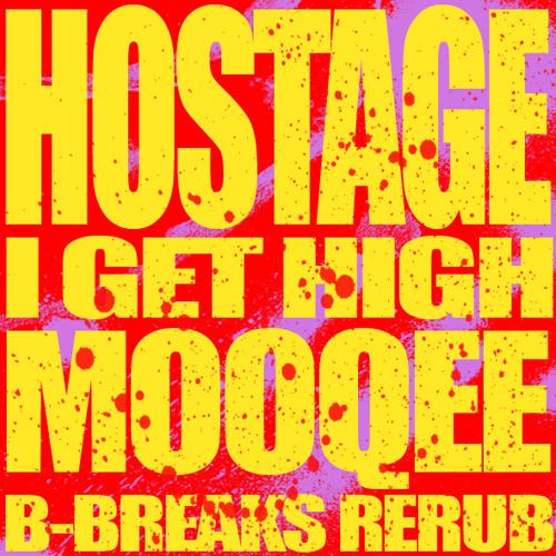 I Get High (Mooqee B-Breaks ReRub) - Hostage (DL in Description)