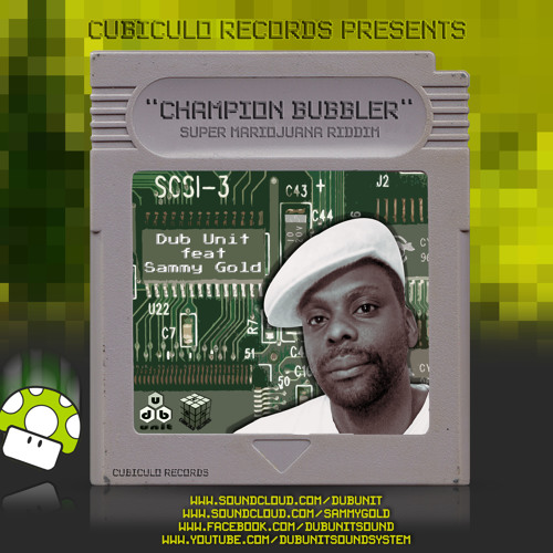 Dub Unit Feat Sammy Gold - Champion Bubbler (Super Mariojuana Riddim)