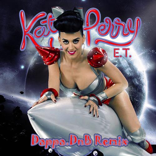 Katy Perry - 'E.T.' [Dappa.DnB RMX]