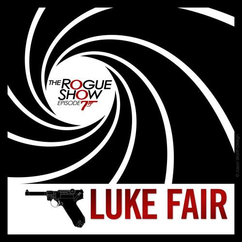 The Rogue Show  Episode 007 - Luke Fair
