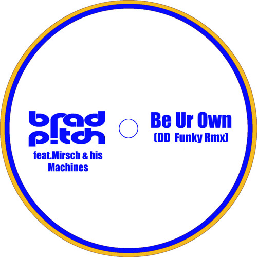 Brad Pitch, Mirsch & his Machines - Be your Own (DD Funky Rmx)