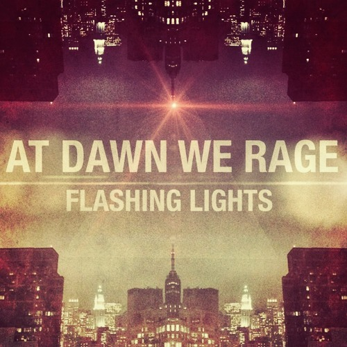 AT DAWN WE RAGE - FLASHING LIGHTS