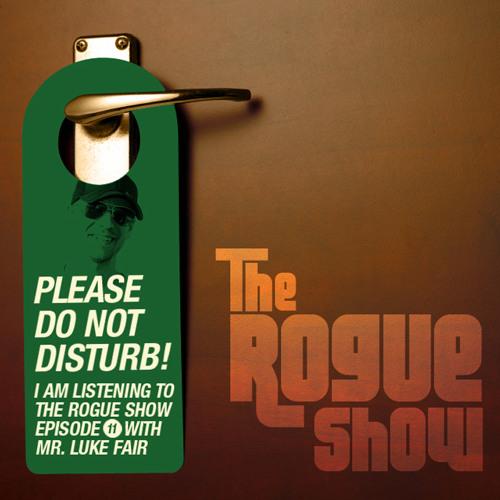The Rogue Show  Episode 011 - Luke Fair