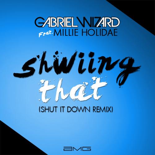 MILLIE HOLIDAE & MAJOR SOUND - SHWIING THAT (GABRIEL WIZARD SHUT IT DOWN REMIX)