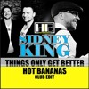 Sidney King - Things Only Get Better (Hot Bananas Club Edit)