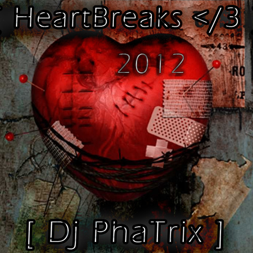 Dj PhaTrix - HeartBreaks </3 [2012]