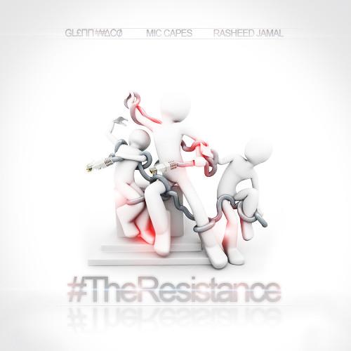 """ #TheResistance""-Mic Capes Ft Rasheed Jamal, Glenn Waco"