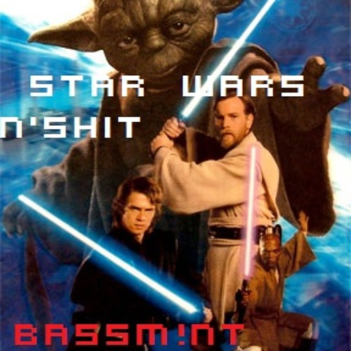 Star Wars N' Shit (BASSM!NT Mix-Up)