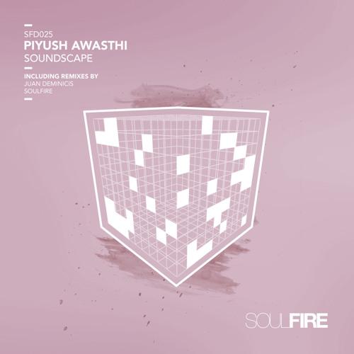 Piyush Awasthi - Soundscape (Original Mix) // Soulfire Downloads