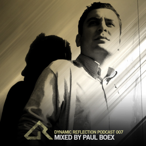 Dynamic Reflection Podcast 007 - Mixed by Paul Boex