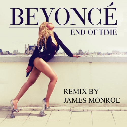 BEYONCE - END OF TIME (JMS MNR REMIX)