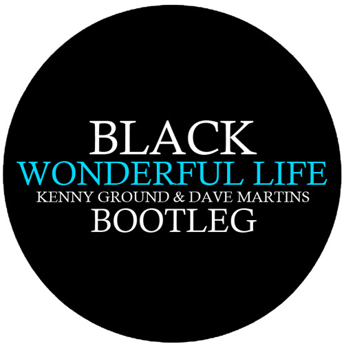 Black - Wonderful Life (Kenny Ground & Dave Martins Bootleg)