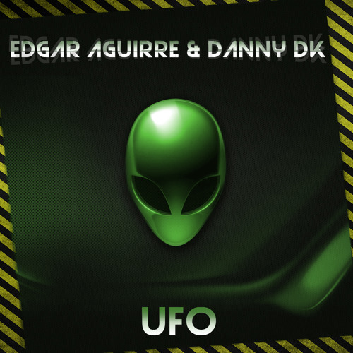 Edgar Aguirre & Danny Dk - UFO (Original Mix) ***FREE DOWNLOAD***