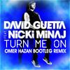Download David Guetta Ft. Nicki Minaj - Turn Me On(Omer Hazan Bootleg Remix) Promo Mp3