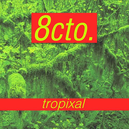 8cto - Tropixal (Original Mix)