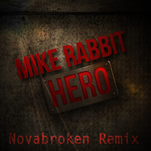 Mike Rabbit - Hero (Novabroken Remix) *OUT NOW ON iTUNES & BEATPORT*