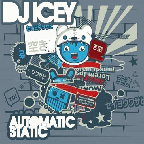 DJ Icey -Automatic Static 02.09.12