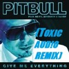 Pitbull ft. Ne-Yo, Afrojack, Nayer - Give Me Everything ( Toxic Aud!o Bootleg)*DL IN DESCRIPTION*