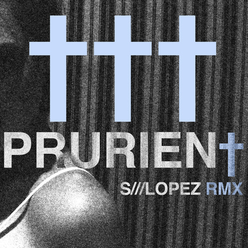 ††† - Prurien† (S///LOPEZ RMX)