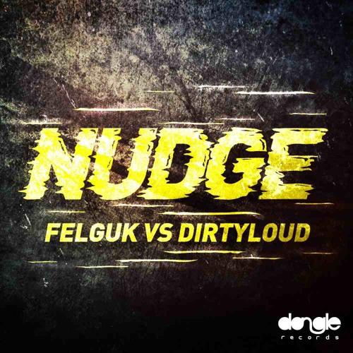 Felguk vs Dirtyloud - NUDGE