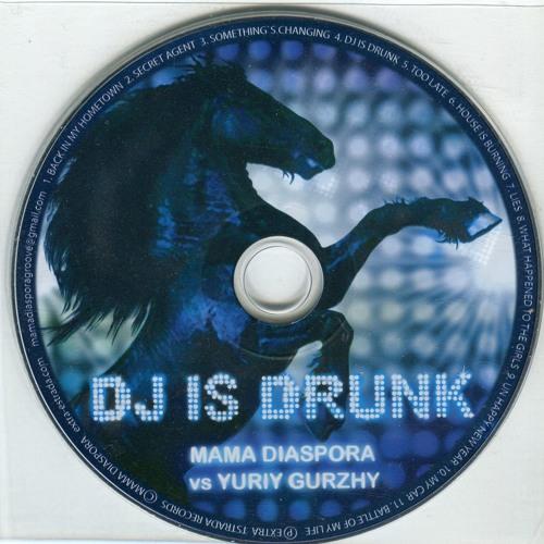 """MAMA DIASPORA vs YURIY GURZHY- """"DJ IS DRUNK""""- (First Album CD)"""