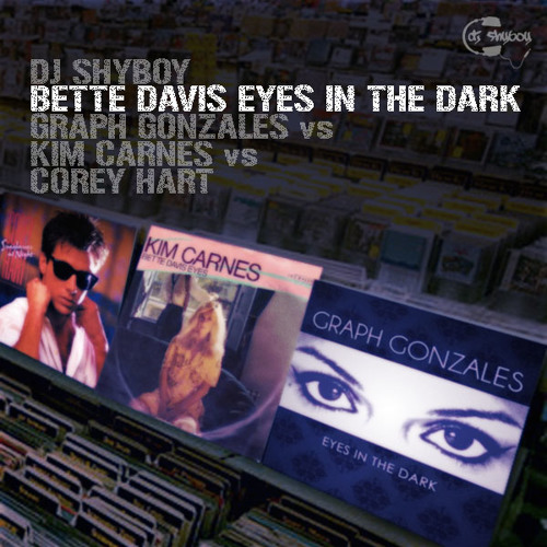 DJ ShyBoy - Bette Davis Eyes In The Dark (Graph Gonzales vs Kim Carnes vs Corey Hart)