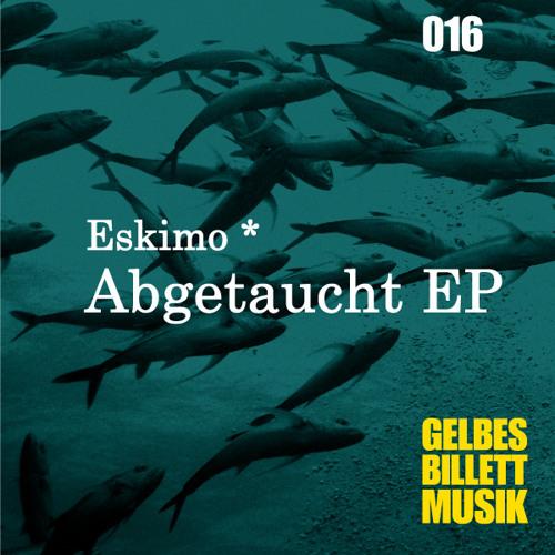 Eskimo * | Abgetaucht | Gelbes Billett Musik 016