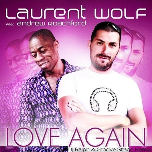 Laurent Wolf - Love Again (DJ Ralph, Groove Stage Remix) (WOLF PROJECT)