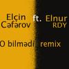 Elcin Ceferov - O Bilmedi Remix (by Elnur Rdy)