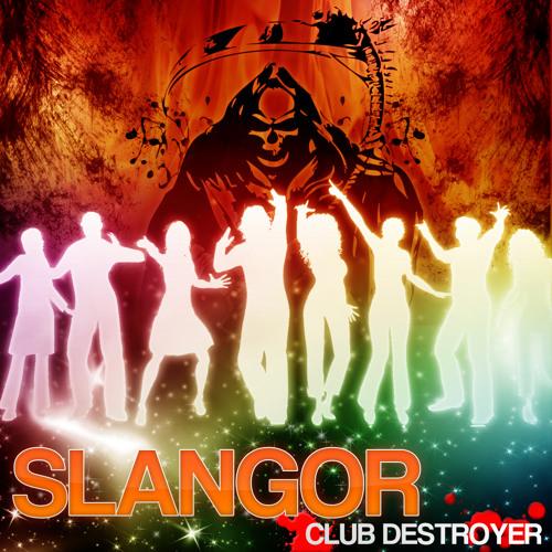 SLANGOR - CLUB DESTROYER