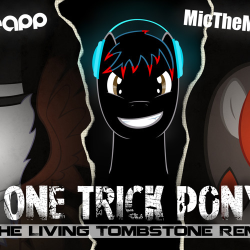 JackleApp & Mic the Microphone - One Trick Pony (The Living Tombstone's Remix)