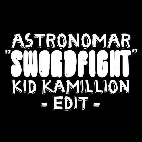 "Astronomar ""Swordfight"" - [Kid Kamillion Edit] - NEW DL LINK!!"