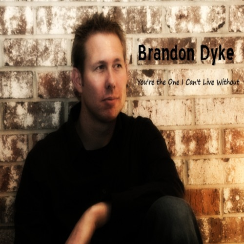 You're the One I Can't Live Without- Brandon Dyke( Final Master by Andy VanDette)