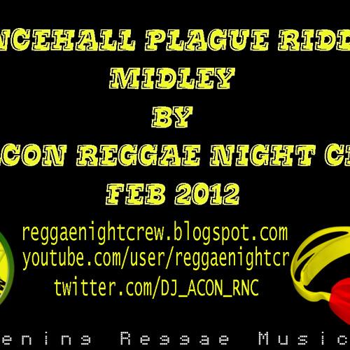 DANCEHALL PLAGUE RIDDIM MIDLEY BY DJ ACON REGGAE NIGHT CREW FEB 2012