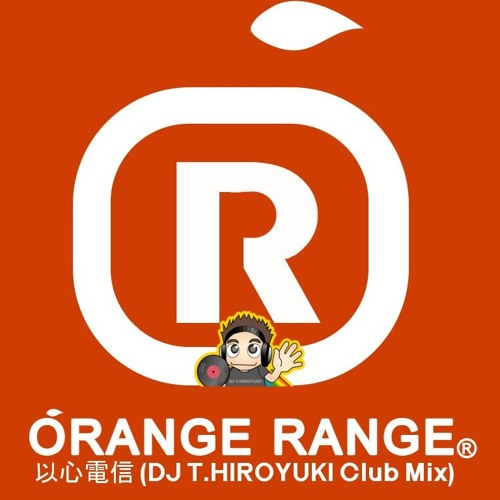 ORANGE RANGE - 以心電信 (DJ T.HIROYUKI Club Mix)