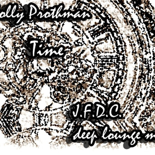 Holly Prothman-Time(J.F.D.C deep lounge mix)
