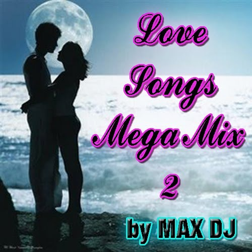 LOVE SONGS MEGAMIX 02 (by MAX DJ)