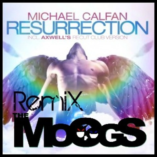 Michael calfan- Resurrection (THE MOOGS remix) FREE DOWNLOAD !
