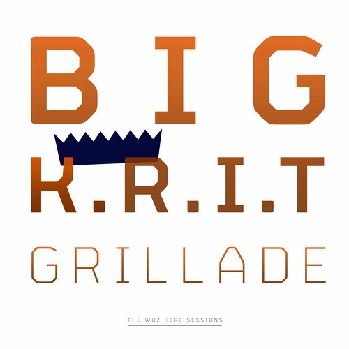 Big K.R.I.T. & Grillade - Something